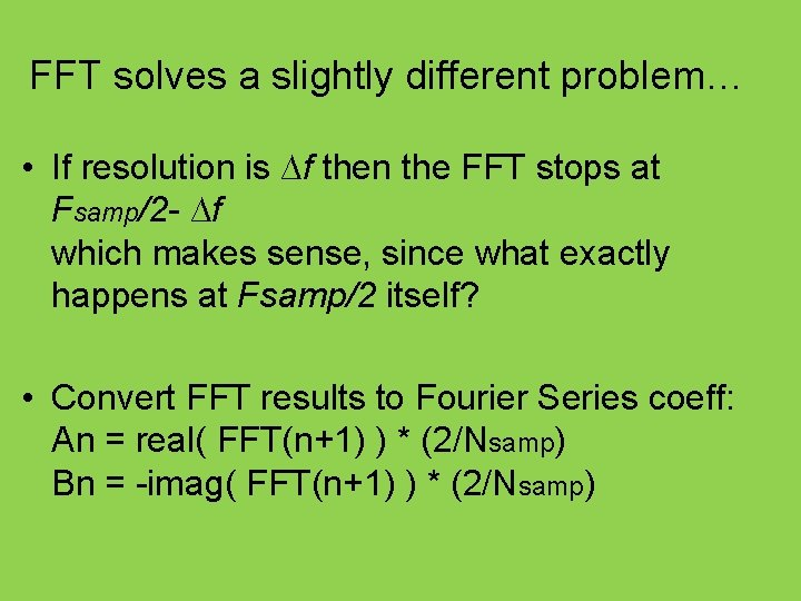 FFT solves a slightly different problem… • If resolution is ∆f then the FFT