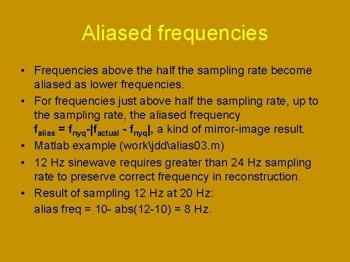 Aliased frequencies • Frequencies above the half the sampling rate become aliased as lower
