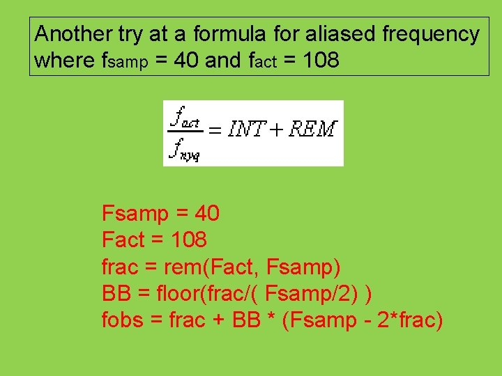 Another try at a formula for aliased frequency where fsamp = 40 and fact