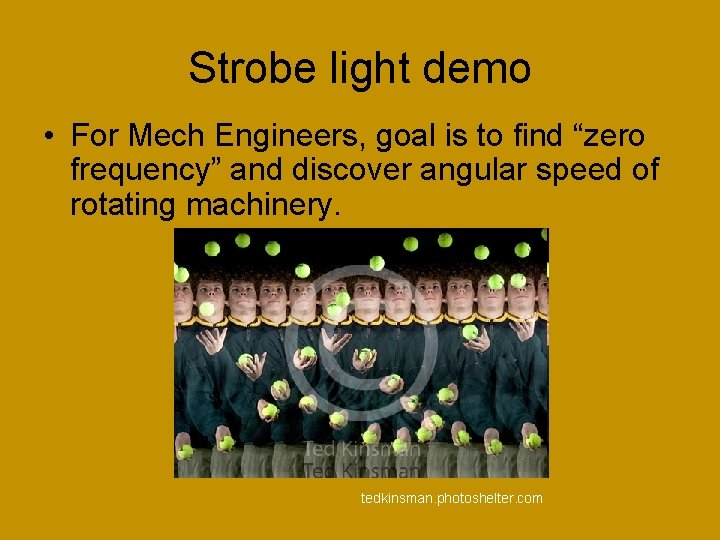 """Strobe light demo • For Mech Engineers, goal is to find """"zero frequency"""" and"""