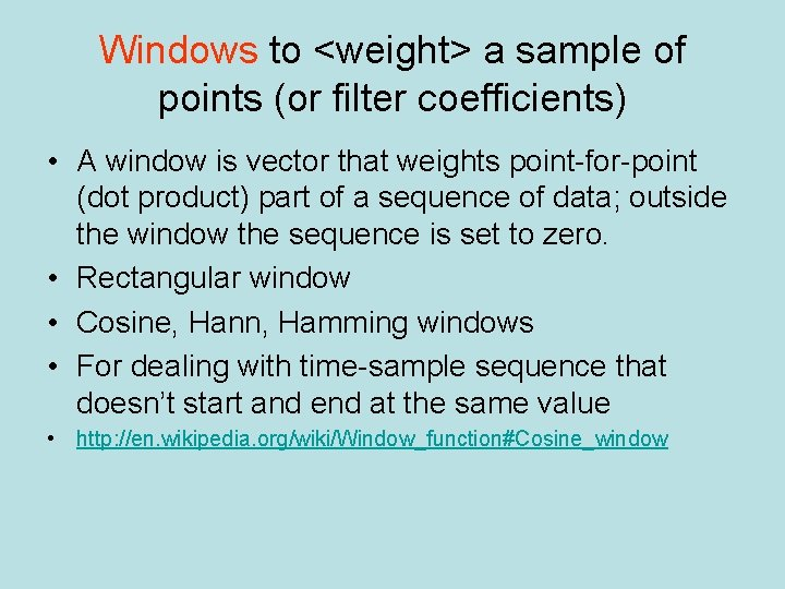 Windows to <weight> a sample of points (or filter coefficients) • A window is