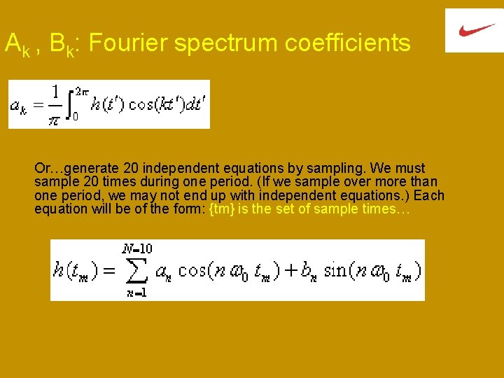 Ak , Bk: Fourier spectrum coefficients Or…generate 20 independent equations by sampling. We must