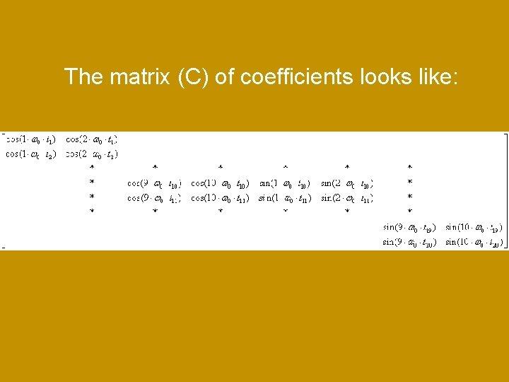 The matrix (C) of coefficients looks like: