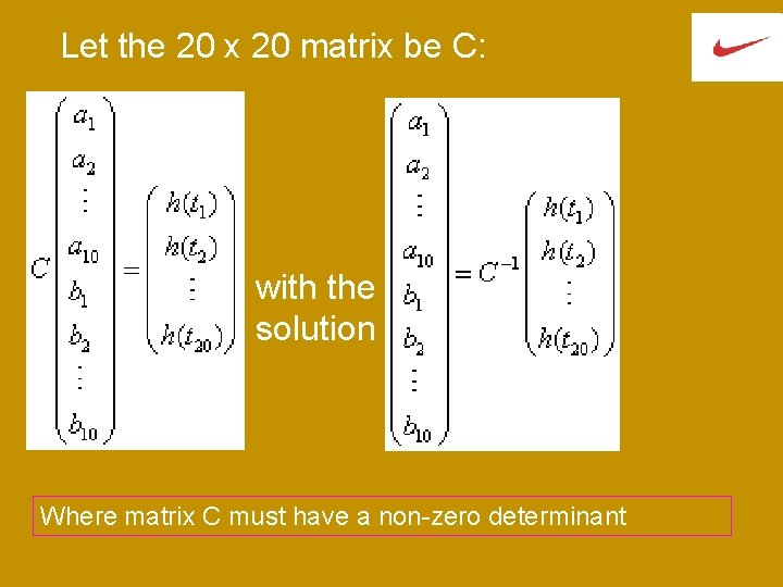 Let the 20 x 20 matrix be C: with the solution Where matrix C