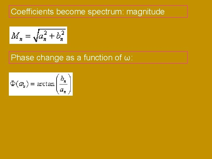 Coefficients become spectrum: magnitude Phase change as a function of ω: