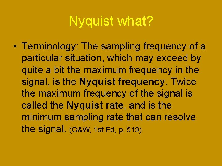 Nyquist what? • Terminology: The sampling frequency of a particular situation, which may exceed