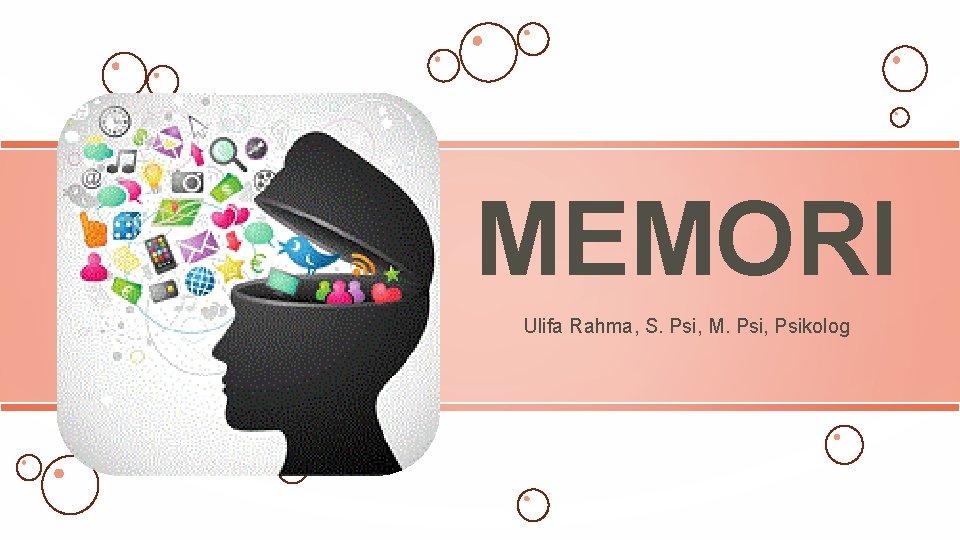 MEMORI Ulifa Rahma, S. Psi, M. Psi, Psikolog