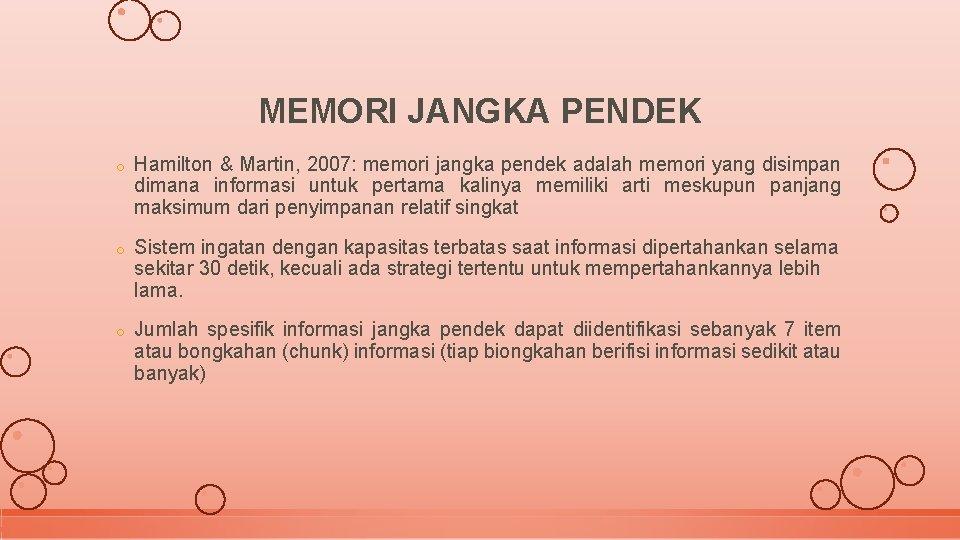 MEMORI JANGKA PENDEK o Hamilton & Martin, 2007: memori jangka pendek adalah memori yang