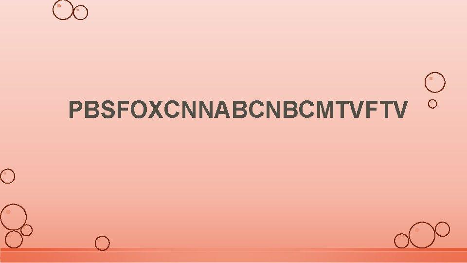 PBSFOXCNNABCNBCMTVFTV
