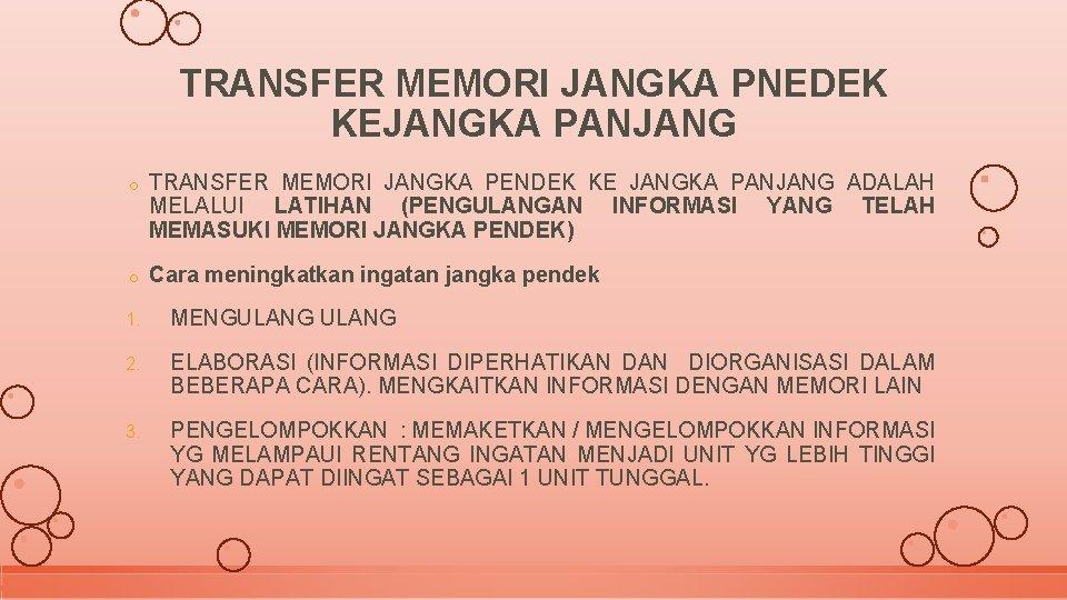 TRANSFER MEMORI JANGKA PNEDEK KEJANGKA PANJANG o TRANSFER MEMORI JANGKA PENDEK KE JANGKA PANJANG