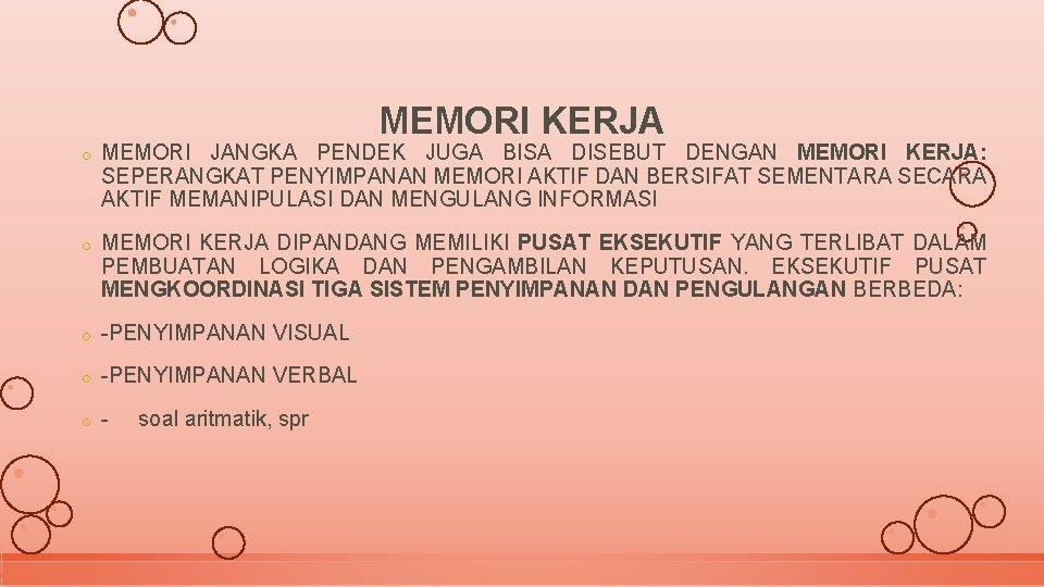 MEMORI KERJA o MEMORI JANGKA PENDEK JUGA BISA DISEBUT DENGAN MEMORI KERJA: SEPERANGKAT PENYIMPANAN