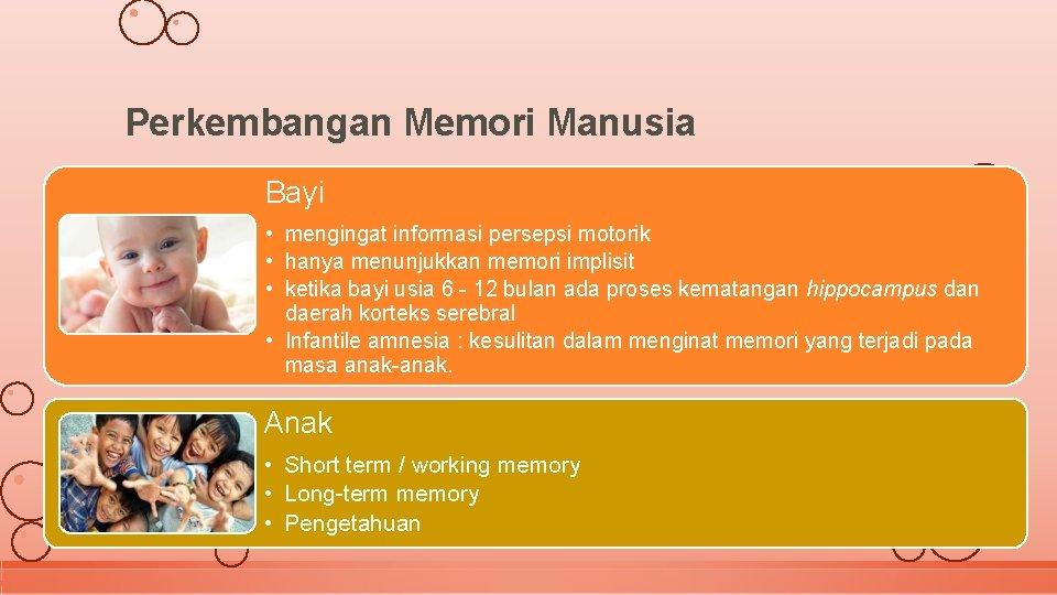 Perkembangan Memori Manusia Bayi • mengingat informasi persepsi motorik • hanya menunjukkan memori implisit