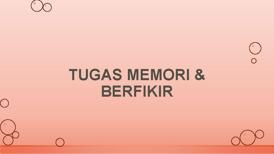 TUGAS MEMORI & BERFIKIR