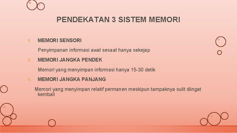 PENDEKATAN 3 SISTEM MEMORI 1. MEMORI SENSORI Penyimpanan informasi awal sesaat hanya sekejap 1.