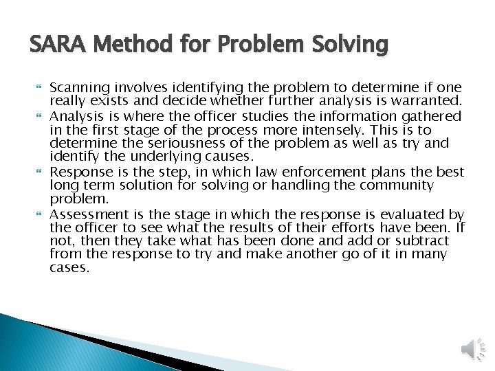 SARA Method for Problem Solving Scanning involves identifying the problem to determine if one