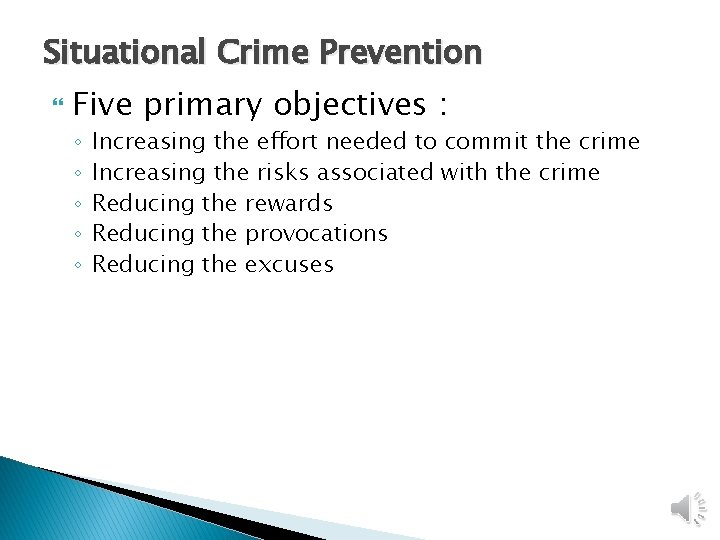 Situational Crime Prevention Five primary objectives : ◦ ◦ ◦ Increasing the effort needed