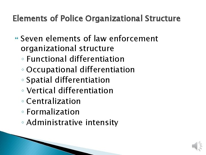 Elements of Police Organizational Structure Seven elements of law enforcement organizational structure ◦ Functional
