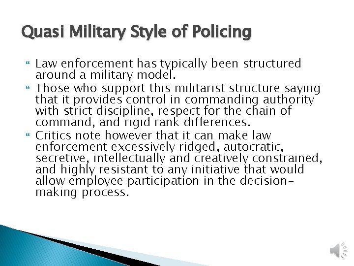 Quasi Military Style of Policing Law enforcement has typically been structured around a military