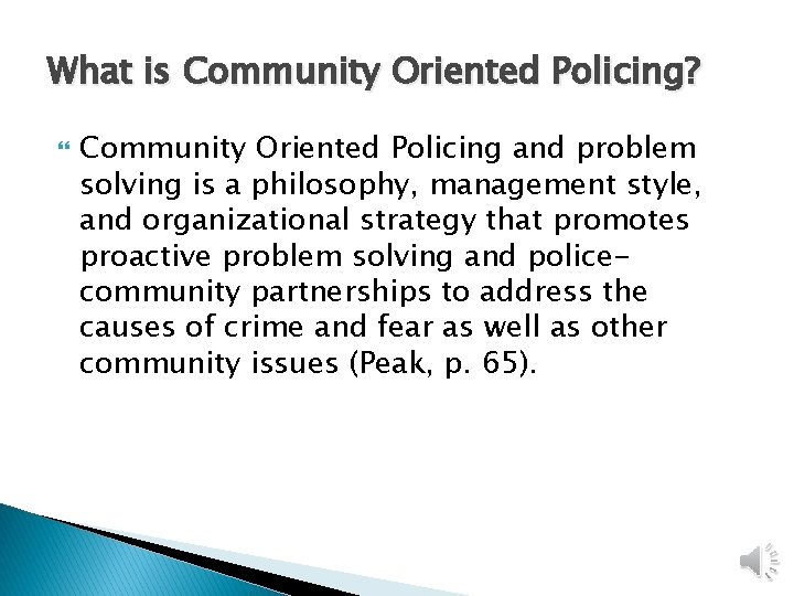 What is Community Oriented Policing? Community Oriented Policing and problem solving is a philosophy,