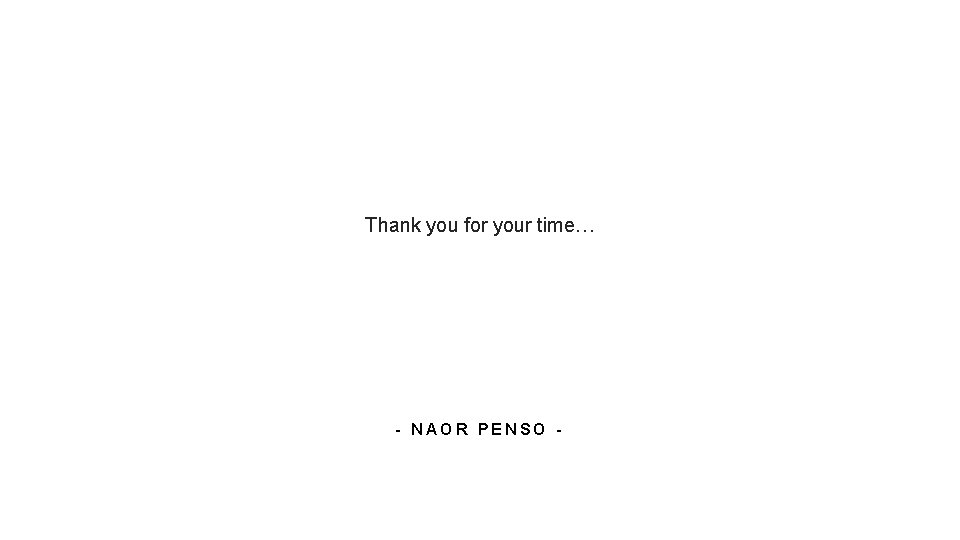 Thank you for your time… - NAOR PENSO -