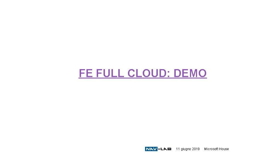 FE FULL CLOUD: DEMO 11 giugno 2019 Microsoft House