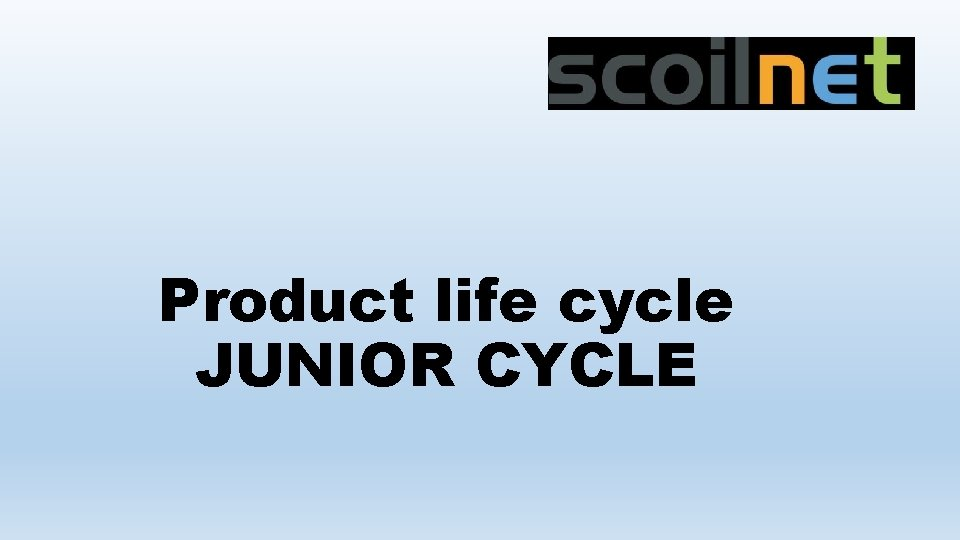 Product life cycle JUNIOR CYCLE