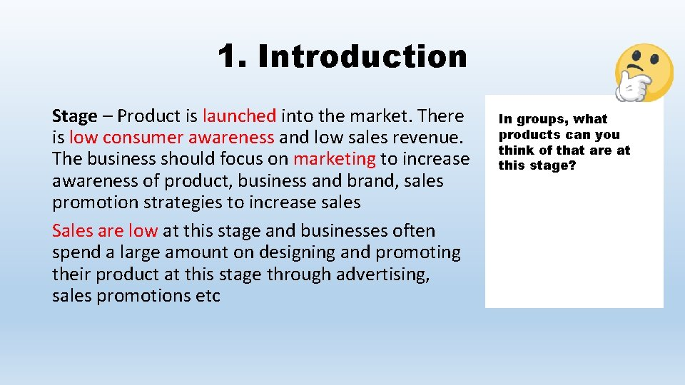 1. Introduction Stage – Product is launched into the market. There is low consumer