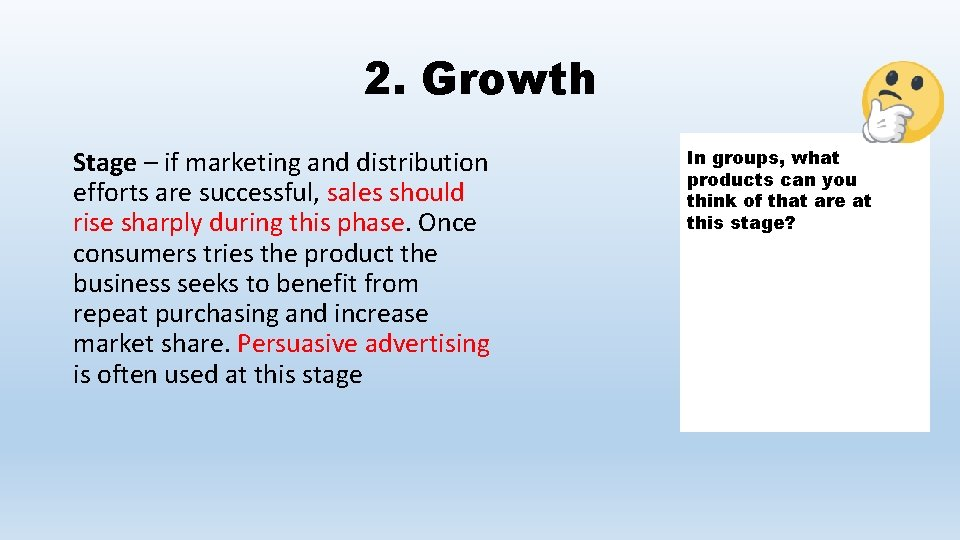 2. Growth Stage – if marketing and distribution efforts are successful, sales should rise