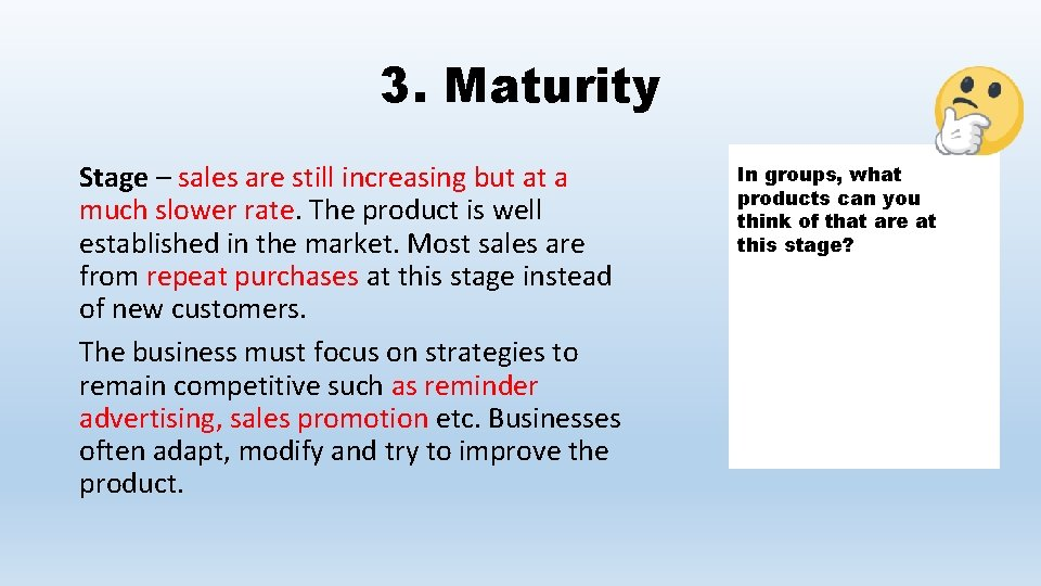 3. Maturity Stage – sales are still increasing but at a much slower rate.