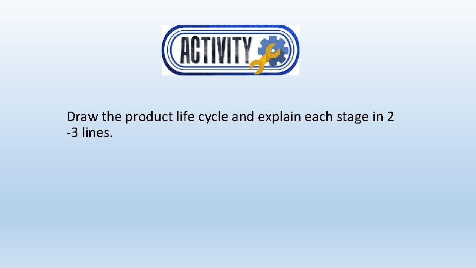 Draw the product life cycle and explain each stage in 2 -3 lines.