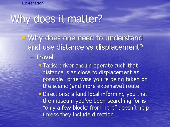 Explanation Why does it matter? • Why does one need to understand use distance