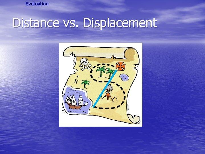 Evaluation Distance vs. Displacement