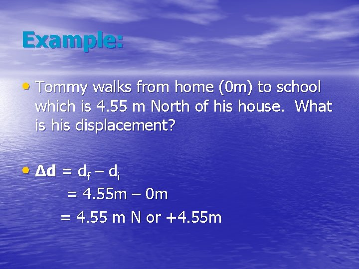 Example: • Tommy walks from home (0 m) to school which is 4. 55