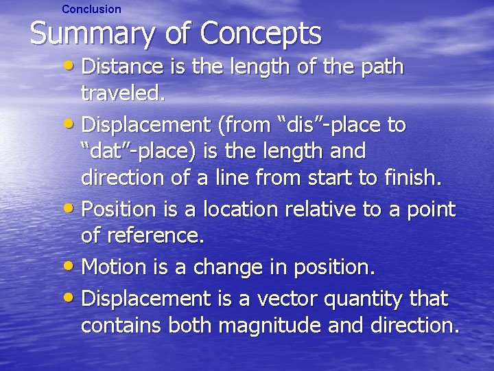Conclusion Summary of Concepts • Distance is the length of the path traveled. •