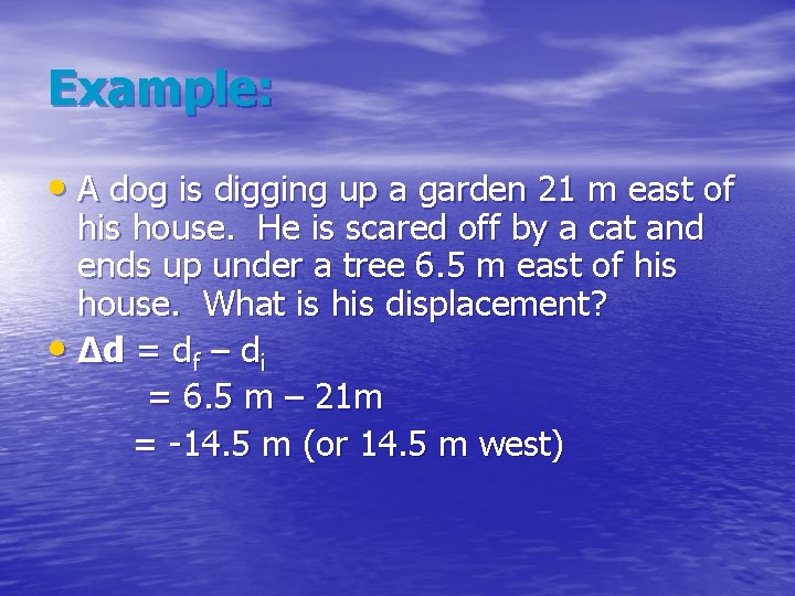 Example: • A dog is digging up a garden 21 m east of his