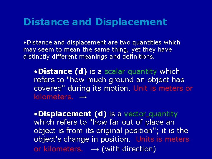 Distance and Displacement • Distance and displacement are two quantities which may seem to