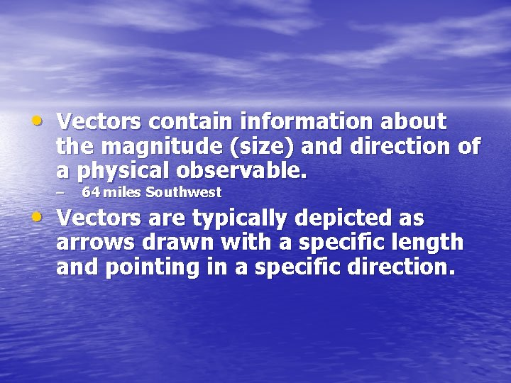 • Vectors contain information about the magnitude (size) and direction of a physical