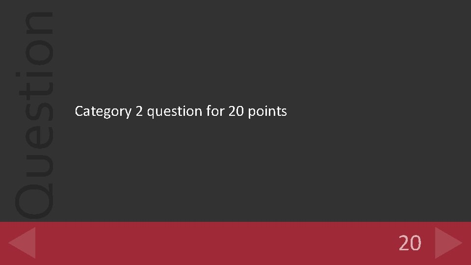 Question Category 2 question for 20 points 20