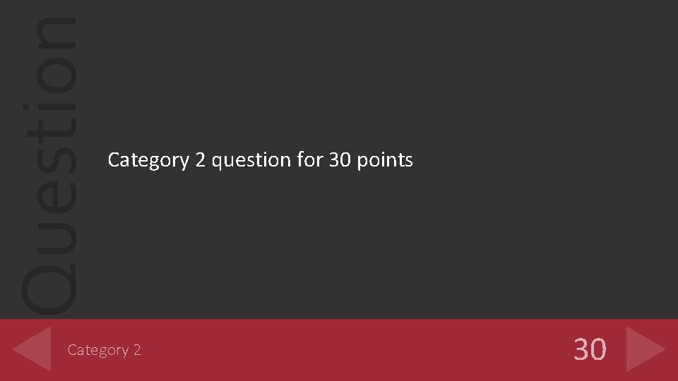Question Category 2 question for 30 points Category 2 30