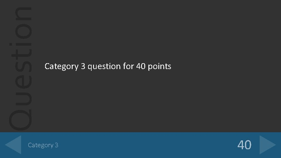 Question Category 3 question for 40 points Category 3 40