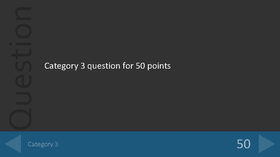 Question Category 3 question for 50 points Category 3 50