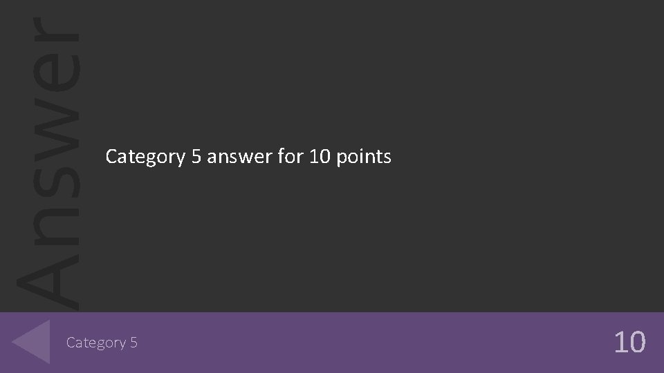Answer Category 5 answer for 10 points Category 5 10