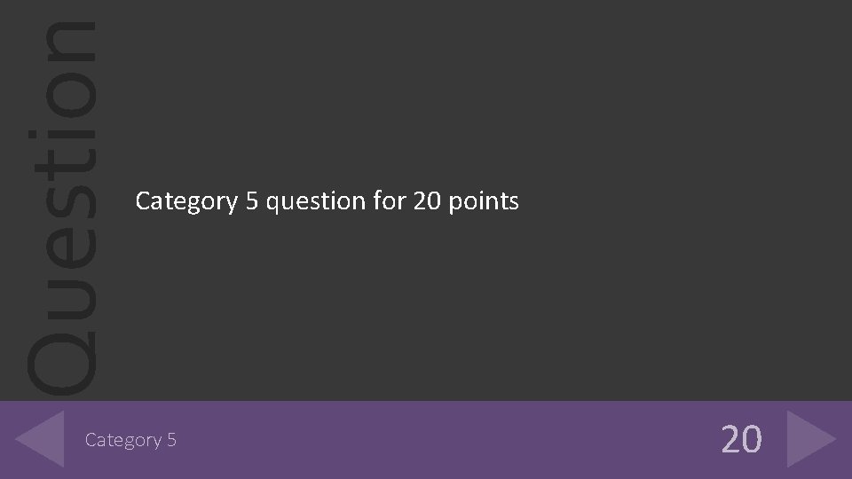Question Category 5 question for 20 points Category 5 20