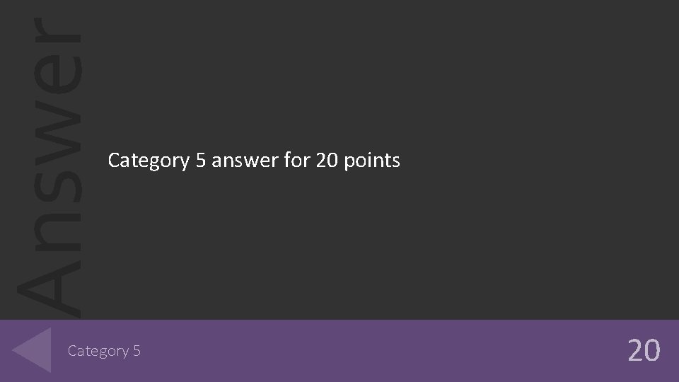 Answer Category 5 answer for 20 points Category 5 20