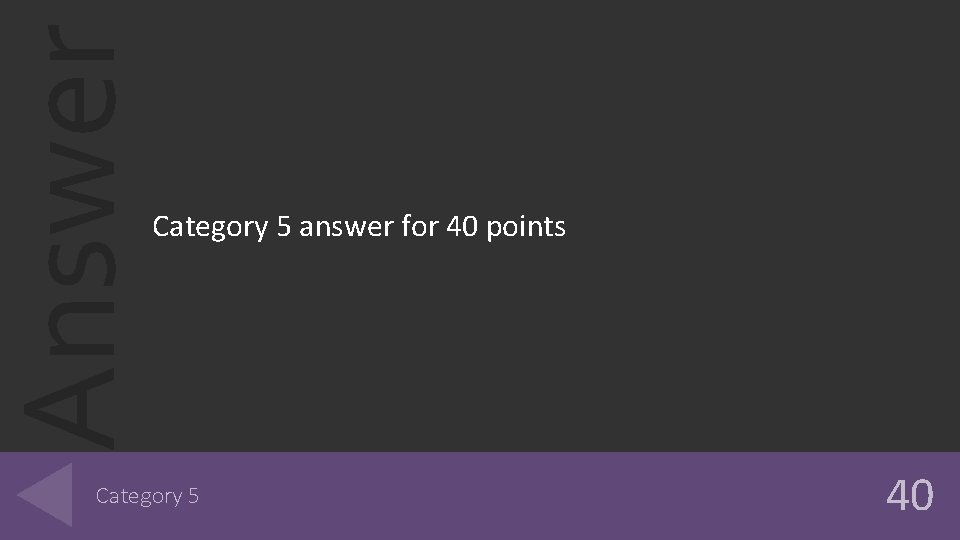 Answer Category 5 answer for 40 points Category 5 40