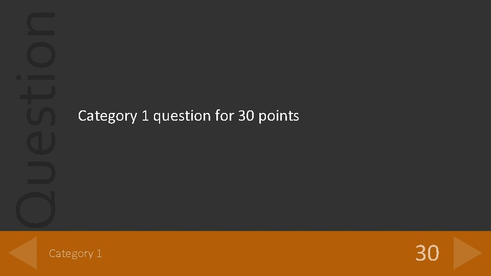 Question Category 1 question for 30 points Category 1 30