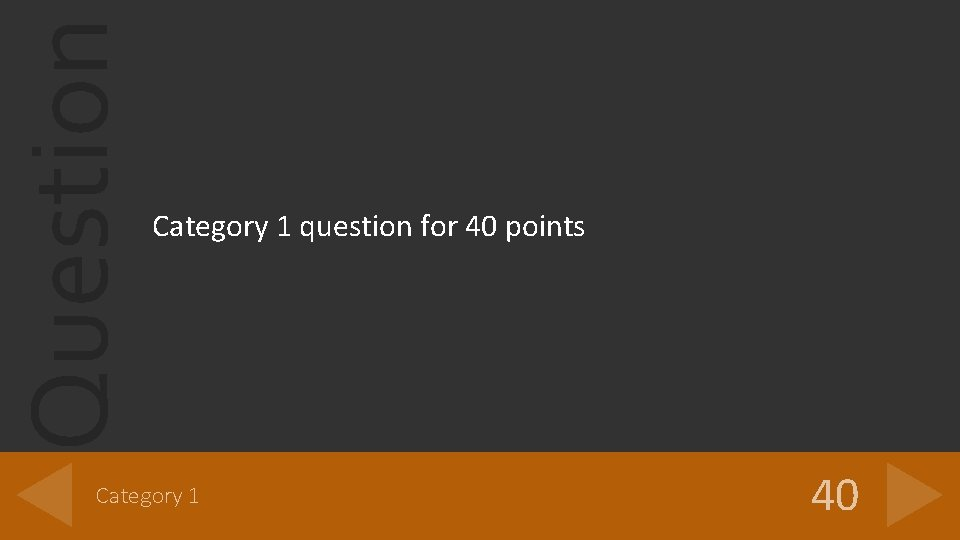 Question Category 1 question for 40 points Category 1 40