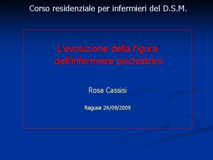 Corso residenziale per infermieri del D. S. M. L'evoluzione della figura dell'infermiere psichiatrico Rosa