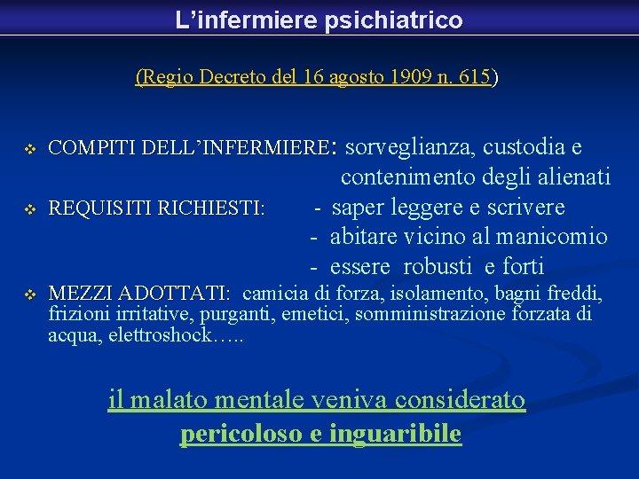 L'infermiere psichiatrico (Regio Decreto del 16 agosto 1909 n. 615) v COMPITI DELL'INFERMIERE: sorveglianza,
