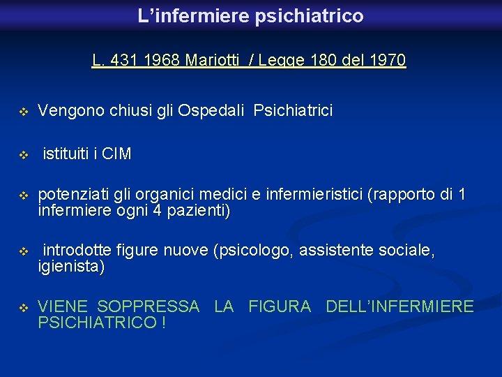 L'infermiere psichiatrico L. 431 1968 Mariotti / Legge 180 del 1970 v v Vengono